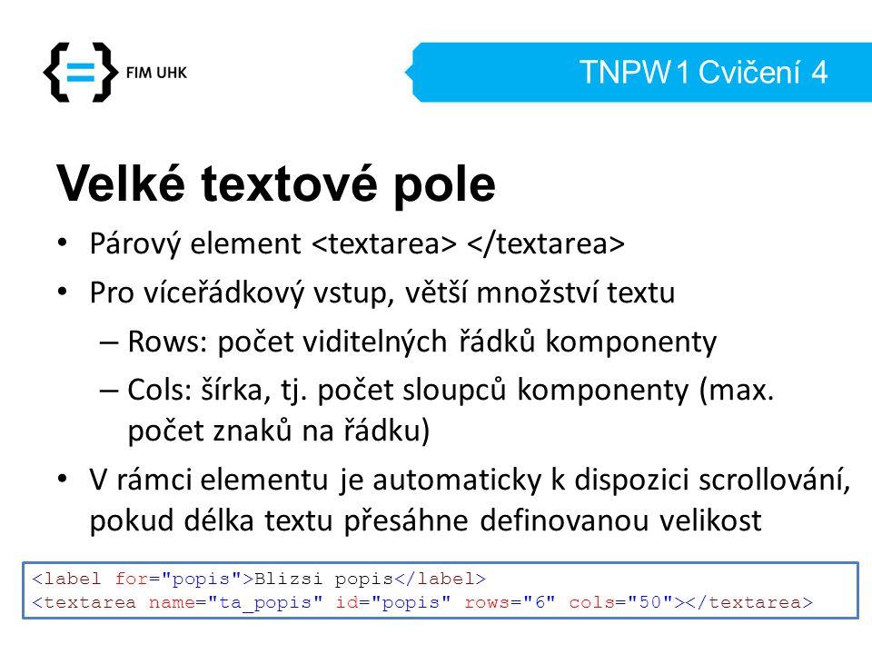 TNPW1 Cvičení 4 Velké textové pole Párový element Pro víceřádkový vstup, větší množství textu – Rows: počet viditelných řádků komponenty – Cols: šírka