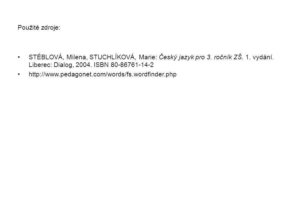 Použité zdroje: STÉBLOVÁ, Milena, STUCHLÍKOVÁ, Marie: Český jazyk pro 3. ročník ZŠ. 1. vydání. Liberec: Dialog, 2004. ISBN 80-86761-14-2 http://www.pe