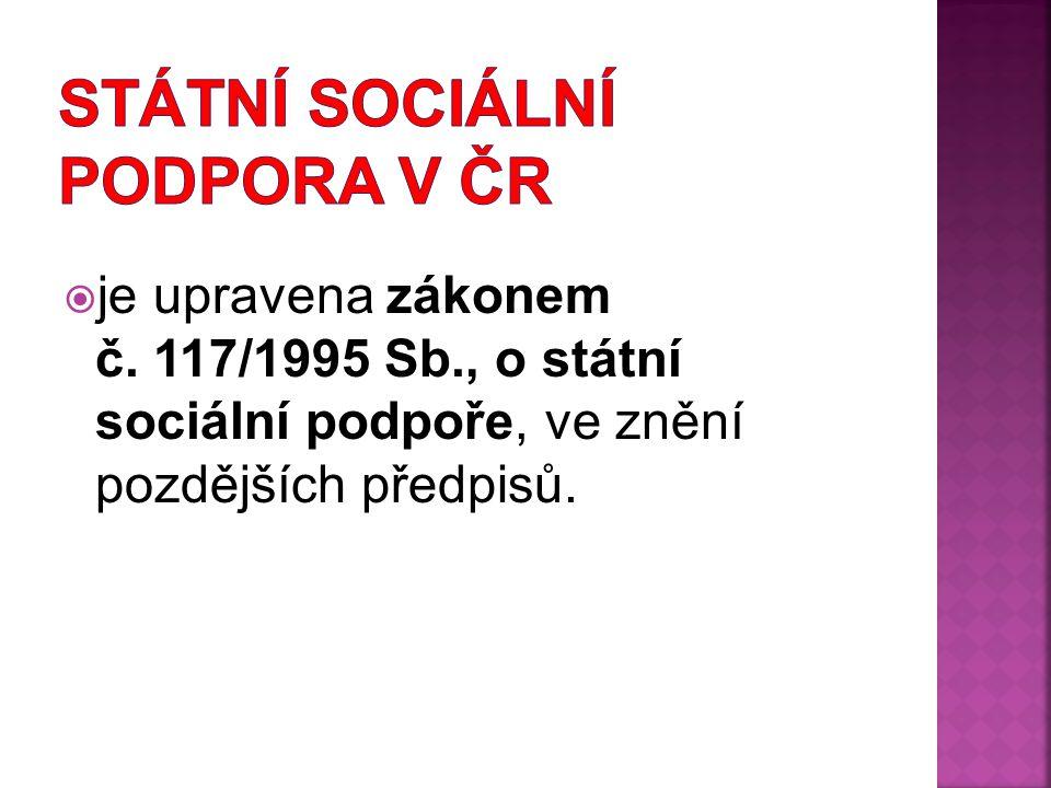  je upravena zákonem č. 117/1995 Sb., o státní sociální podpoře, ve znění pozdějších předpisů.