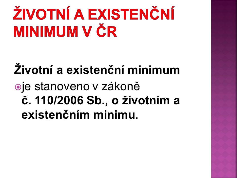 Životní a existenční minimum  je stanoveno v zákoně č. 110/2006 Sb., o životním a existenčním minimu.