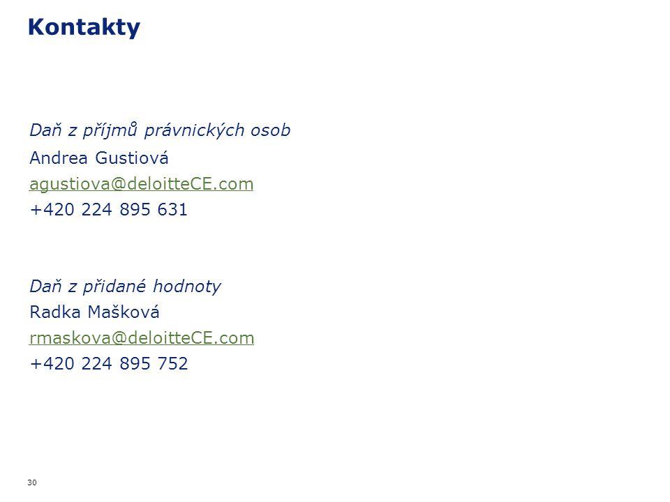 30 Kontakty Daň z příjmů právnických osob Andrea Gustiová agustiova@deloitteCE.com +420 224 895 631 Daň z přidané hodnoty Radka Mašková rmaskova@deloitteCE.com +420 224 895 752