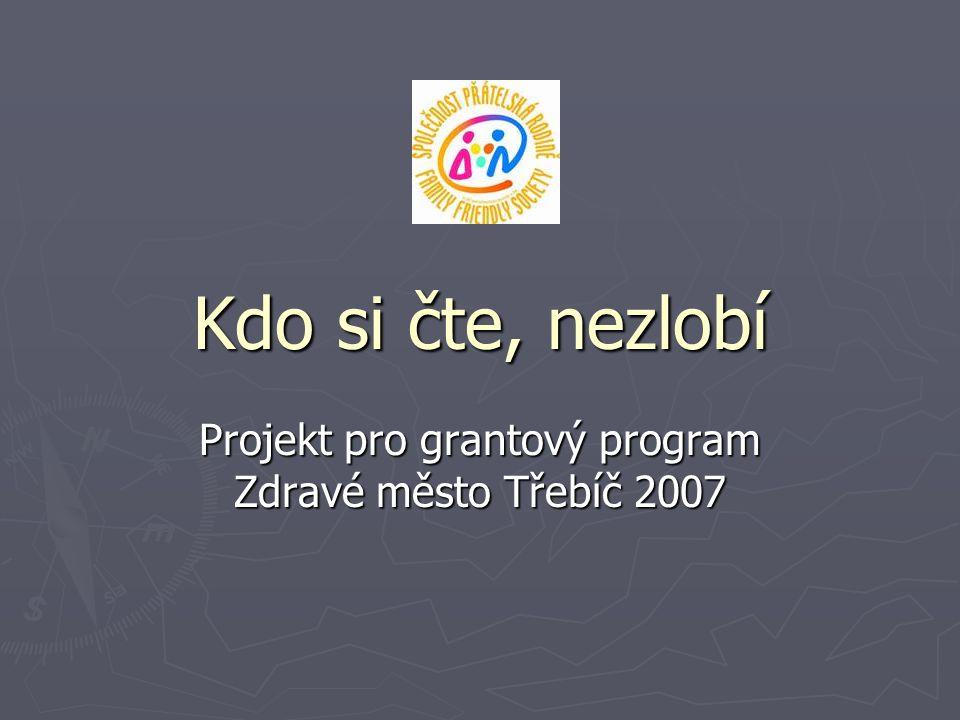 Kdo si čte, nezlobí Projekt pro grantový program Zdravé město Třebíč 2007