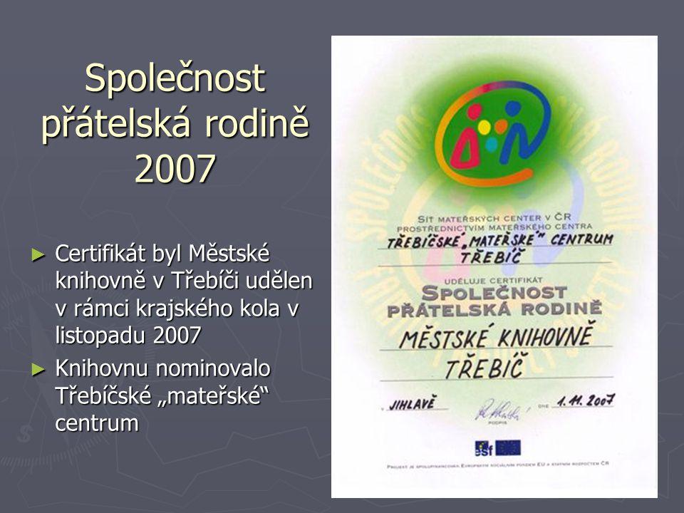 Společnost přátelská rodině 2007 ► Certifikát byl Městské knihovně v Třebíči udělen v rámci krajského kola v listopadu 2007 ► Knihovnu nominovalo Třeb