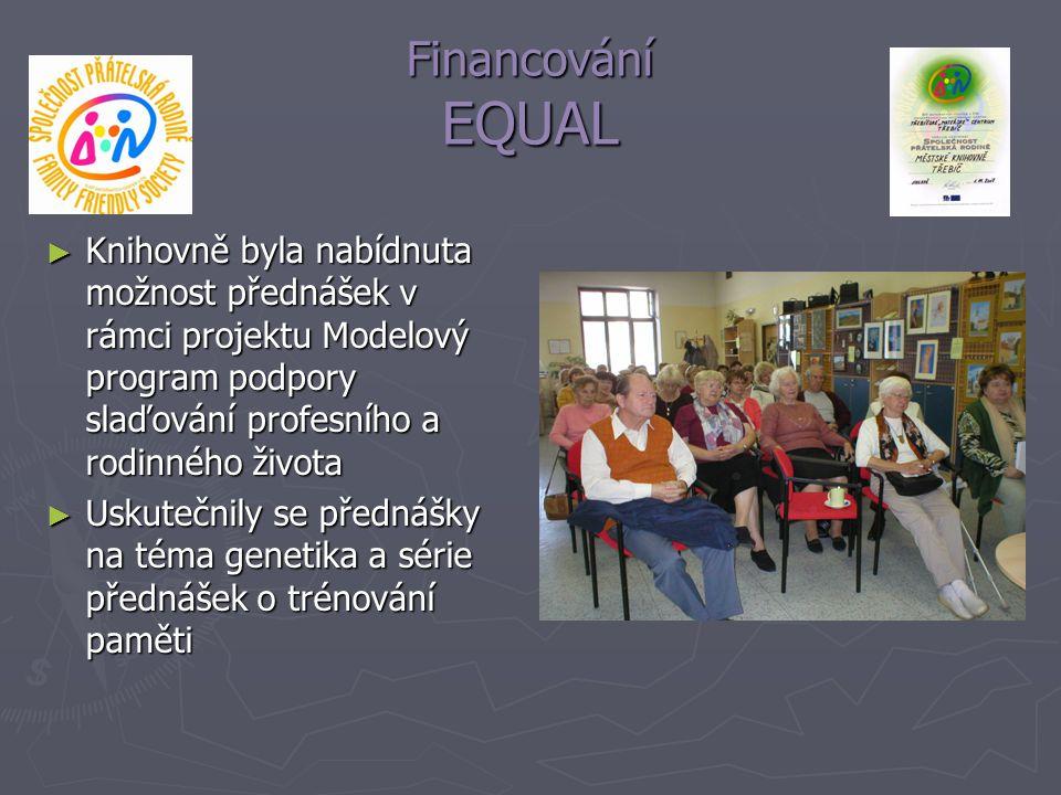 Financování EQUAL ► Knihovně byla nabídnuta možnost přednášek v rámci projektu Modelový program podpory slaďování profesního a rodinného života ► Usku