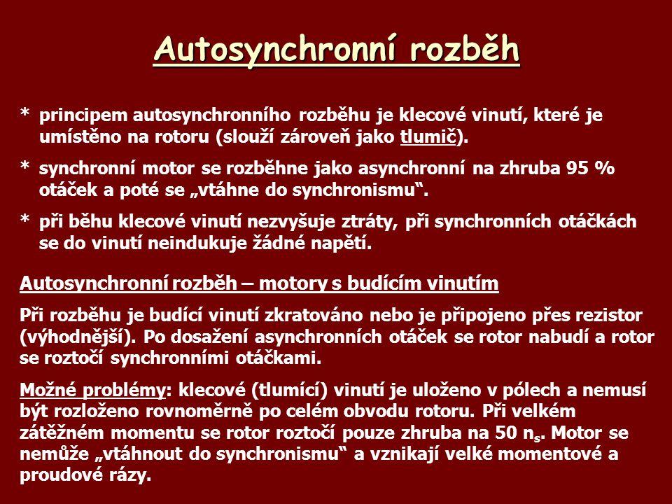 Autosynchronní rozběh *principem autosynchronního rozběhu je klecové vinutí, které je umístěno na rotoru (slouží zároveň jako tlumič).tlumič *synchron