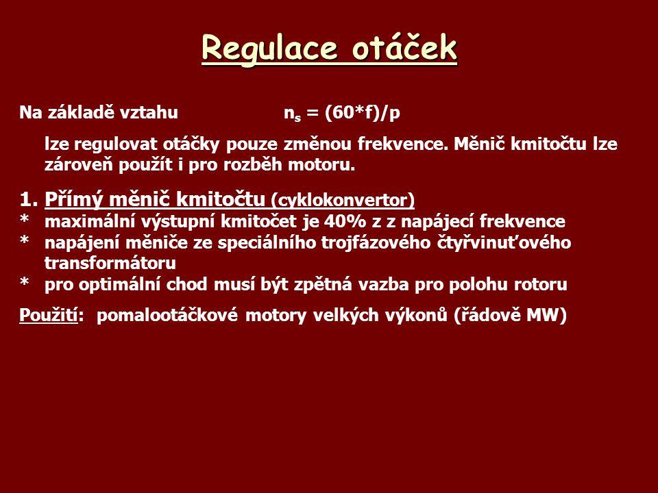 Regulace otáček Na základě vztahun s = (60*f)/p lze regulovat otáčky pouze změnou frekvence. Měnič kmitočtu lze zároveň použít i pro rozběh motoru. 1.