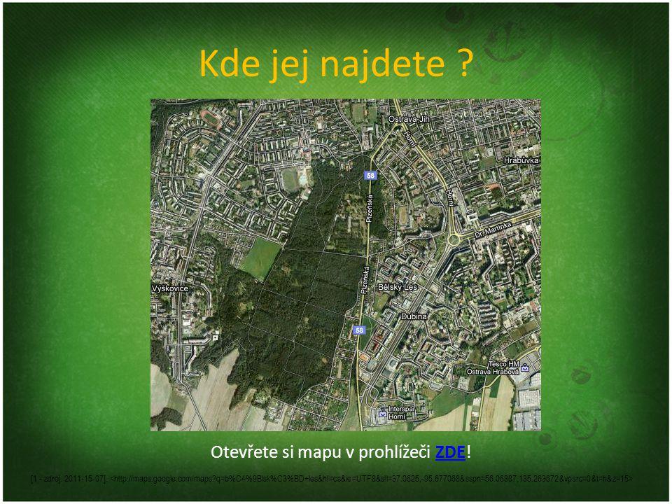 Kde jej najdete ? [1 - zdroj. 2011-15-07]. Otevřete si mapu v prohlížeči ZDE!ZDE