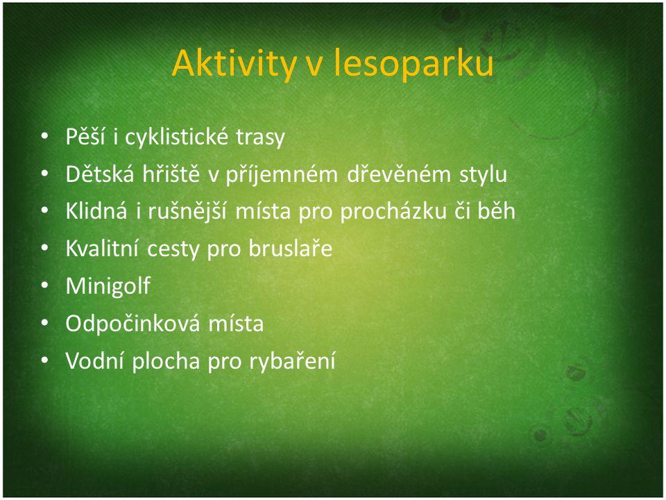 Aktivity v lesoparku Pěší i cyklistické trasy Dětská hřiště v příjemném dřevěném stylu Klidná i rušnější místa pro procházku či běh Kvalitní cesty pro