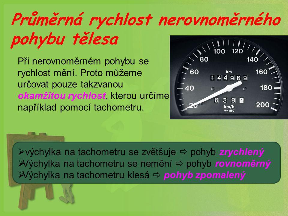 Průměrná rychlost nerovnoměrného pohybu tělesa Při nerovnoměrném pohybu se rychlost mění. Proto můžeme určovat pouze takzvanou okamžitou rychlost, kte