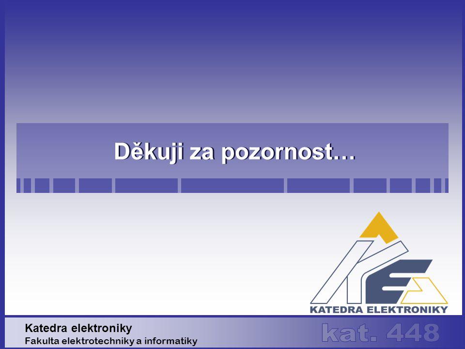 Děkuji za pozornost… Katedra elektroniky Fakulta elektrotechniky a informatiky