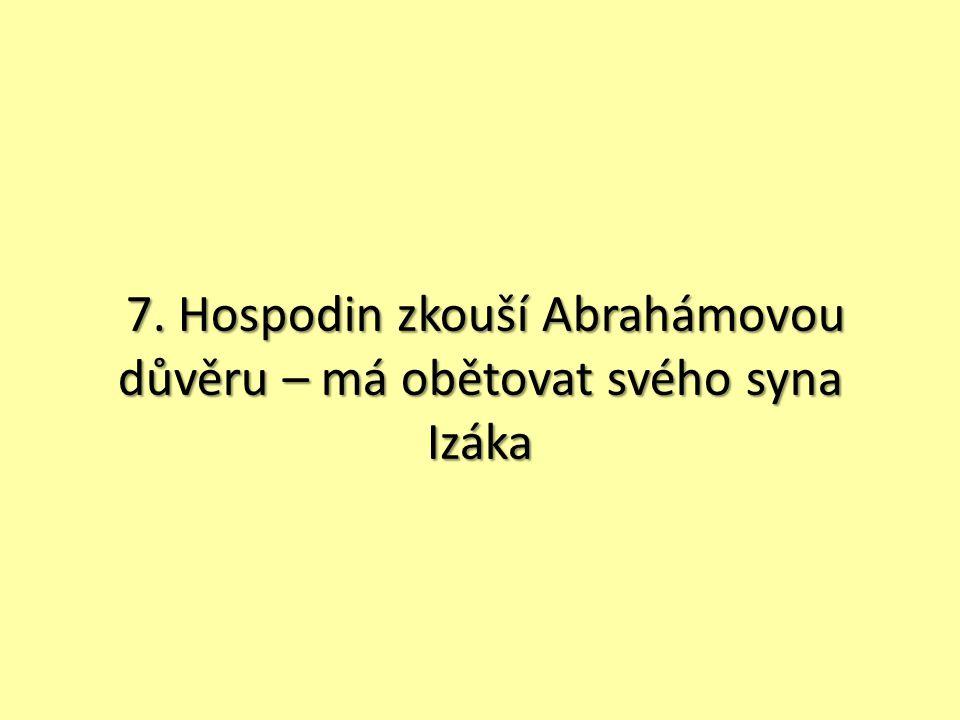 7. Hospodin zkouší Abrahámovou důvěru – má obětovat svého syna Izáka