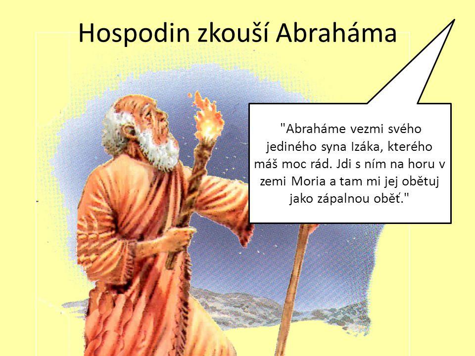 Hospodin zkouší Abraháma Abraháme vezmi svého jediného syna Izáka, kterého máš moc rád.