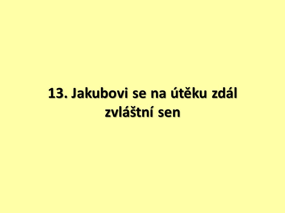 13. Jakubovi se na útěku zdál zvláštní sen
