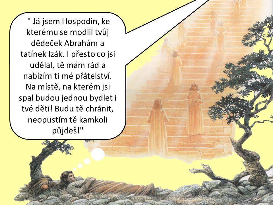 Já jsem Hospodin, ke kterému se modlil tvůj dědeček Abrahám a tatínek Izák.