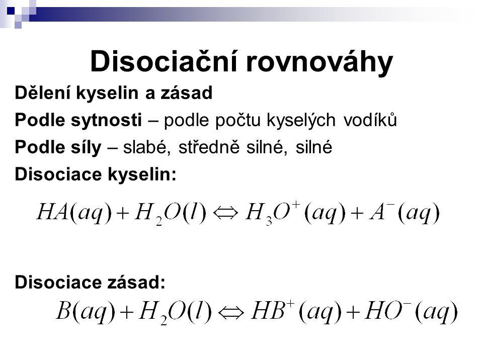 Disociační rovnováhy Dělení kyselin a zásad Podle sytnosti – podle počtu kyselých vodíků Podle síly – slabé, středně silné, silné Disociace kyselin: D