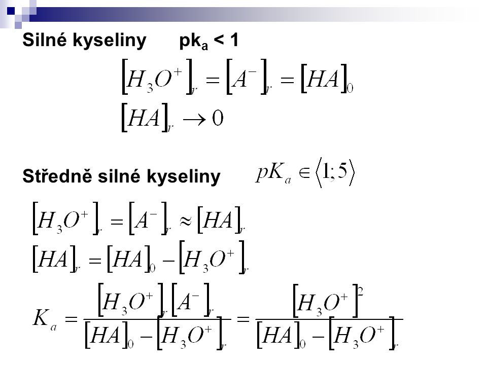 Silné kyseliny pk a < 1 Středně silné kyseliny