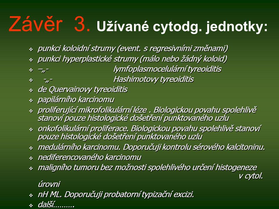 Závěr 3.Užívané cytodg. jednotky:  punkci koloidní strumy (event.