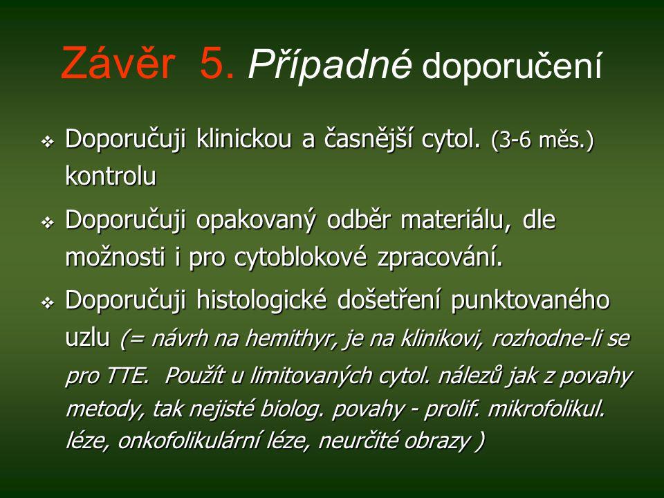 Závěr 5.Případné doporučení  Doporučuji klinickou a časnější cytol.