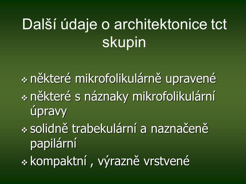Další údaje o architektonice tct skupin  některé mikrofolikulárně upravené  některé s náznaky mikrofolikulární úpravy  solidně trabekulární a naznačeně papilární  kompaktní, výrazně vrstvené