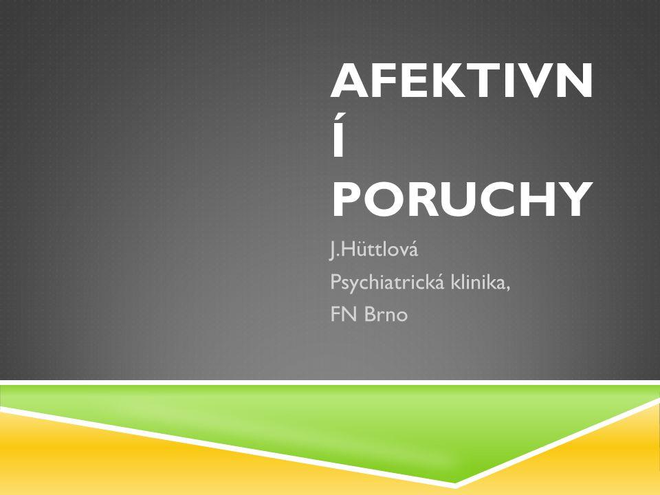 AFEKTIVN Í PORUCHY J.Hüttlová Psychiatrická klinika, FN Brno