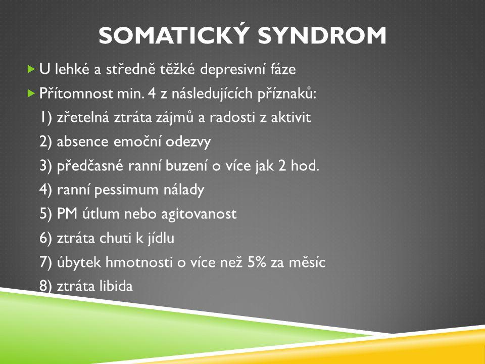 SOMATICKÝ SYNDROM  U lehké a středně těžké depresivní fáze  Přítomnost min. 4 z následujících příznaků: 1) zřetelná ztráta zájmů a radosti z aktivit