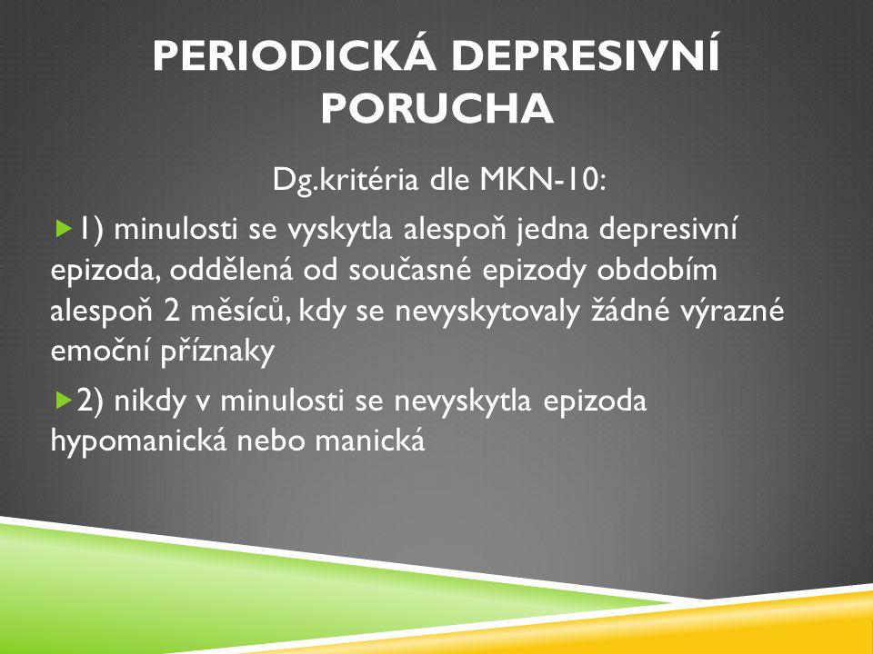 PERIODICKÁ DEPRESIVNÍ PORUCHA  Dělení Současná epizoda MírnáStředně těžkáTěžká bez psychotických příznaků Těžká s psychotickými příznaky Diagnostikaviz.mírná depresivní epizoda viz.středně těžká depresivní epizoda viz.těžká depresivní epizoda bez psychotických příznaků viz.těžká depresivní epizoda s psychotickými příznaky