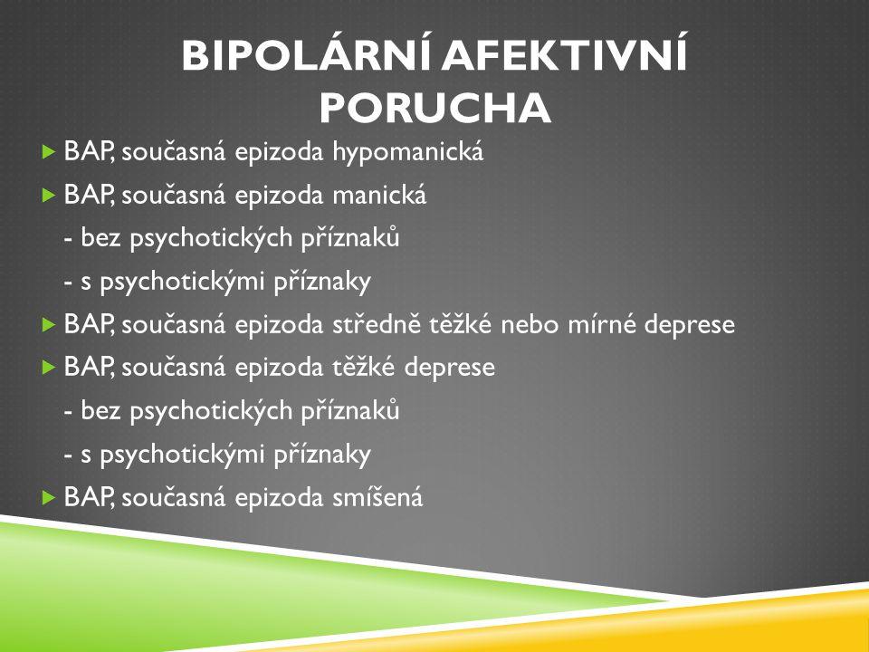 BIPOLÁRNÍ AFEKTIVNÍ PORUCHA Smíšená epizoda:  smíšené hypomanické, manické a depresivní příznaky  nebo jejich rychlé střídání (tj.během několika hodin)