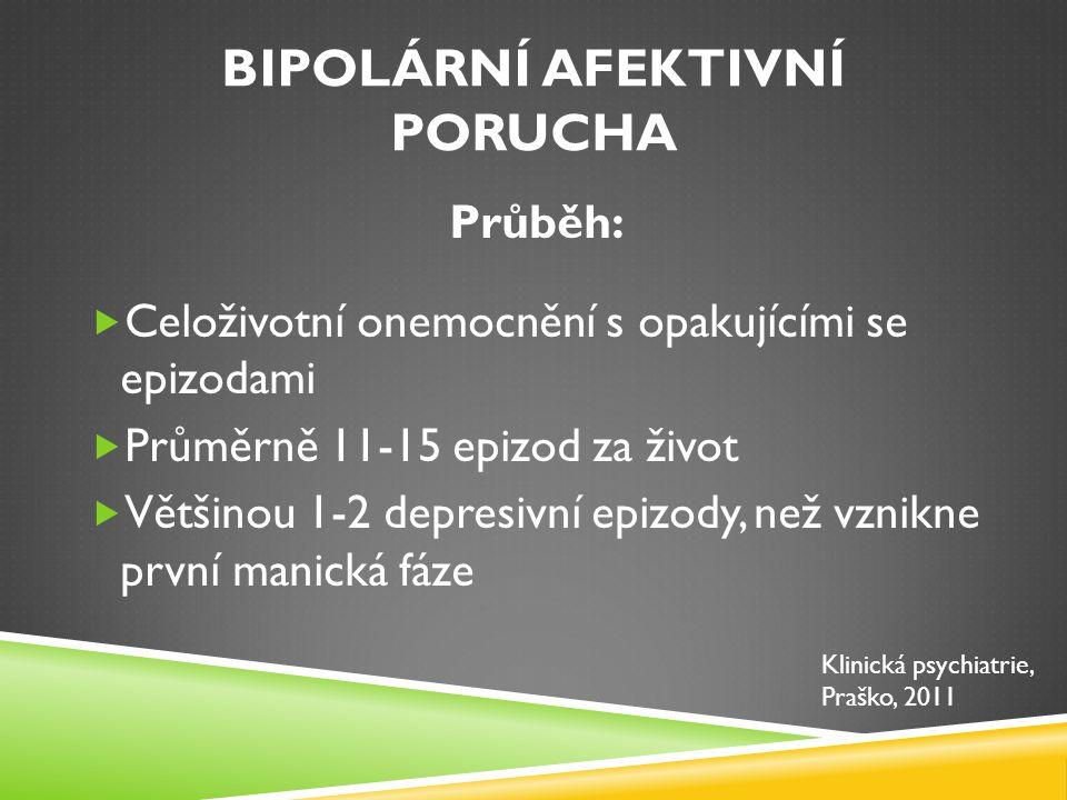 BIPOLÁRNÍ AFEKTIVNÍ PORUCHA Léčba:  Akutní fáze léčby: - léčba příznaků akutní epizody + co nejrychlejší nasazení stabilizátorů nálady  Udržovací (profylaktická) fáze léčby: - prevence relapsů; thymostabilizátory  Další možnosti léčby: - ECT, psychoterapie