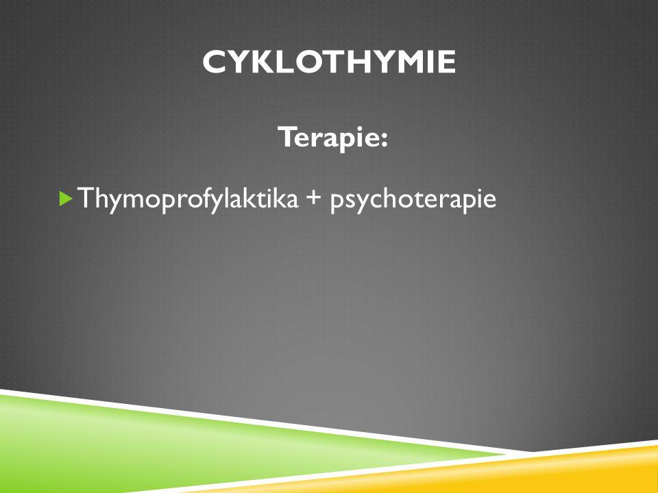 CYKLOTHYMIE Terapie:  Thymoprofylaktika + psychoterapie