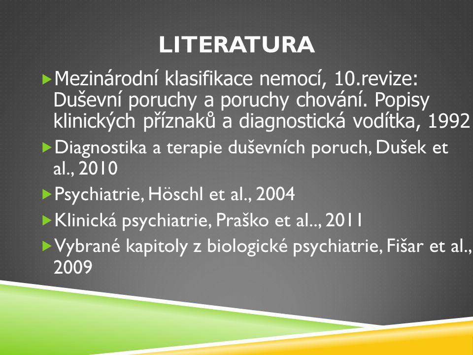 LITERATURA  Mezinárodní klasifikace nemocí, 10.revize: Duševní poruchy a poruchy chování. Popisy klinických příznaků a diagnostická vodítka, 1992  D