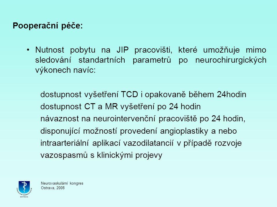 Pooperační péče: Nutnost pobytu na JIP pracovišti, které umožňuje mimo sledování standartních parametrů po neurochirurgických výkonech navíc: dostupno