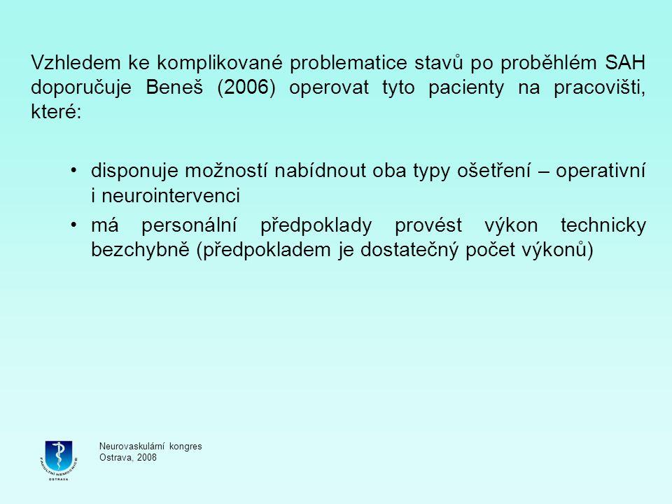 Vzhledem ke komplikované problematice stavů po proběhlém SAH doporučuje Beneš (2006) operovat tyto pacienty na pracovišti, které: disponuje možností n