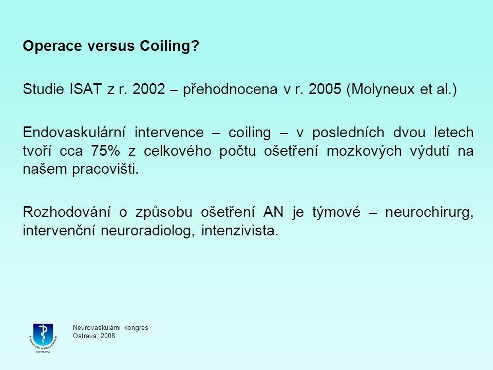Operace versus Coiling? Studie ISAT z r. 2002 – přehodnocena v r. 2005 (Molyneux et al.) Endovaskulární intervence – coiling – v posledních dvou letec