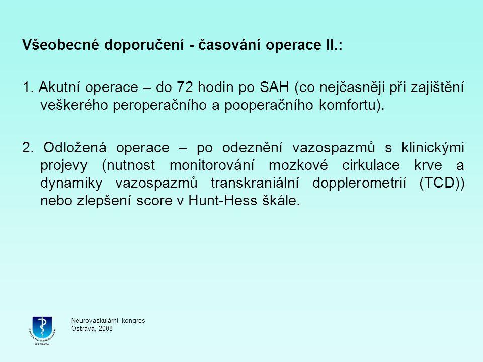 Všeobecné doporučení - časování operace II.: 1. Akutní operace – do 72 hodin po SAH (co nejčasněji při zajištění veškerého peroperačního a pooperačníh