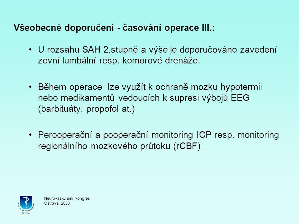 Všeobecné doporučení - časování operace III.: U rozsahu SAH 2.stupně a výše je doporučováno zavedení zevní lumbální resp. komorové drenáže. Během oper