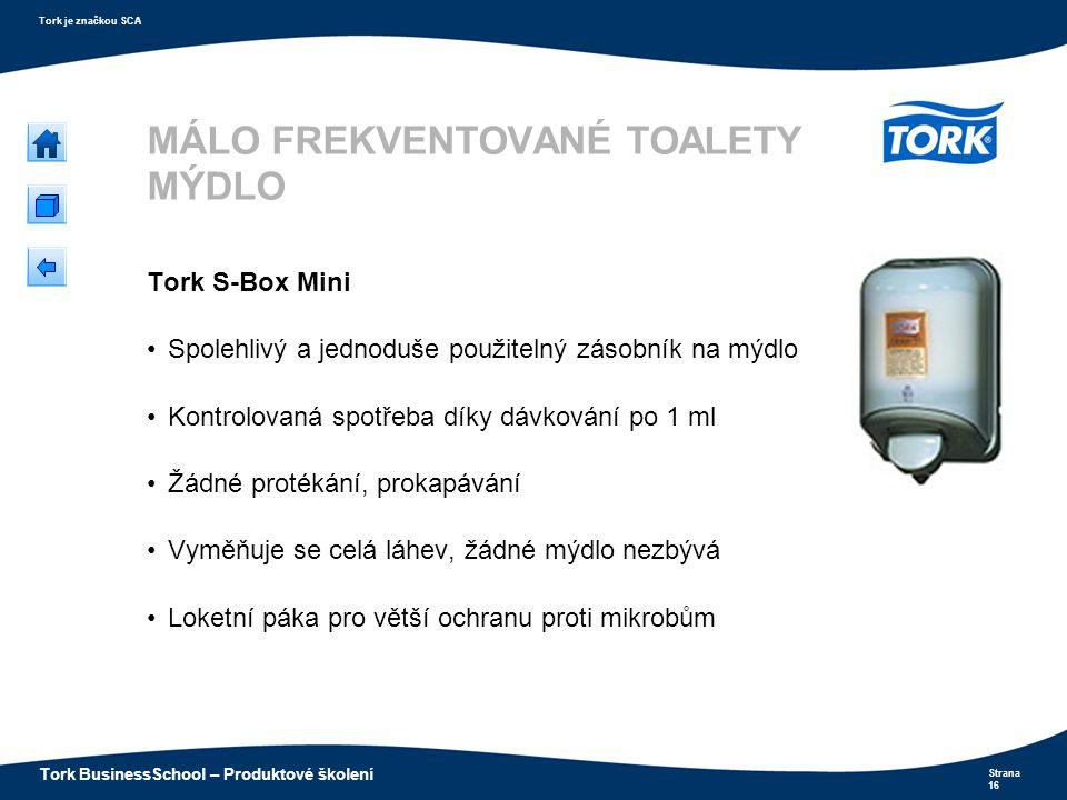 Strana 16 Tork je značkou SCA Tork BusinessSchool – Produktové školení MÁLO FREKVENTOVANÉ TOALETY MÝDLO Tork S-Box Mini Spolehlivý a jednoduše použite