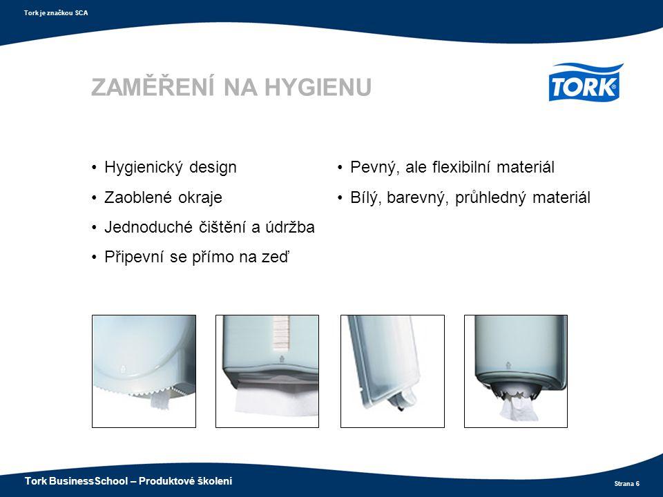Strana 6 Tork je značkou SCA Tork BusinessSchool – Produktové školení ZAMĚŘENÍ NA HYGIENU Hygienický design Zaoblené okraje Jednoduché čištění a údržb