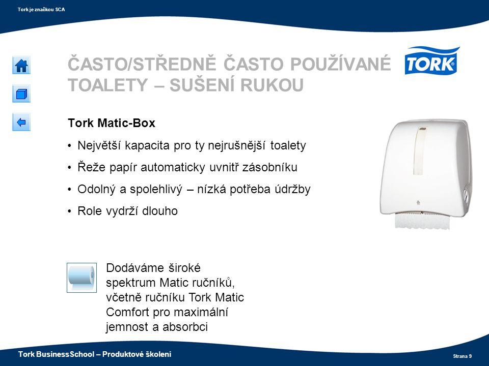 Strana 9 Tork je značkou SCA Tork BusinessSchool – Produktové školení ČASTO/STŘEDNĚ ČASTO POUŽÍVANÉ TOALETY – SUŠENÍ RUKOU Tork Matic-Box Největší kap