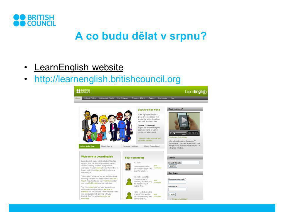 A co budu dělat v srpnu LearnEnglish website http://learnenglish.britishcouncil.org