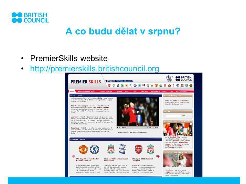 A co budu dělat v srpnu PremierSkills website http://premierskills.britishcouncil.org