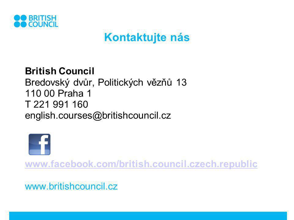Kontaktujte nás British Council Bredovský dvůr, Politických vězňů 13 110 00 Praha 1 T 221 991 160 english.courses@britishcouncil.cz www.facebook.com/british.council.czech.republic www.britishcouncil.cz