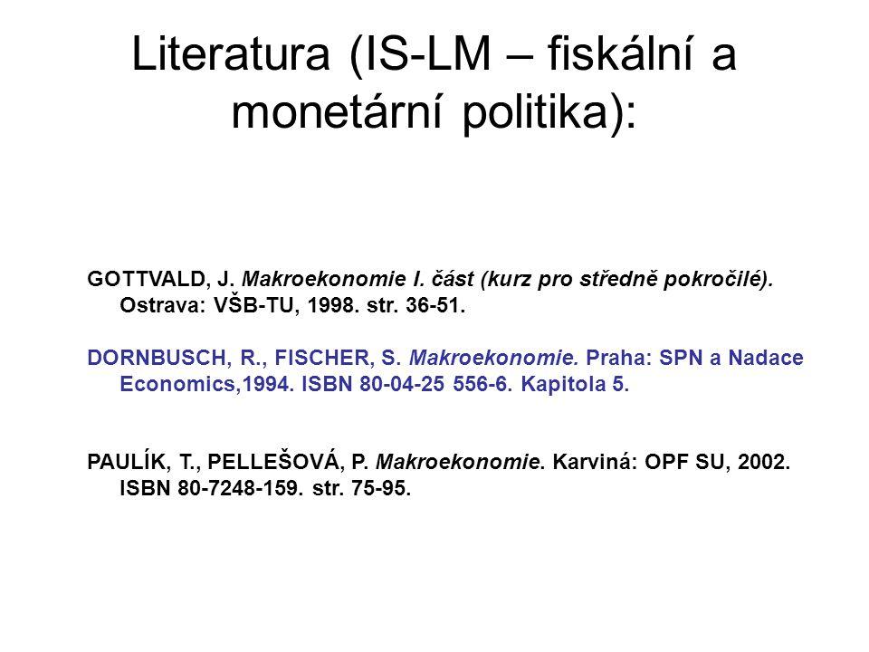 Literatura (IS-LM – fiskální a monetární politika): GOTTVALD, J. Makroekonomie I. část (kurz pro středně pokročilé). Ostrava: VŠB-TU, 1998. str. 36-51