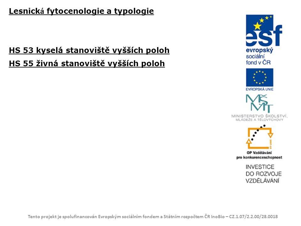 Lesnick á fytocenologie a typologie HS 53 kyselá stanoviště vyšších poloh HS 55 živná stanoviště vyšších poloh Tento projekt je spolufinancován Evrops