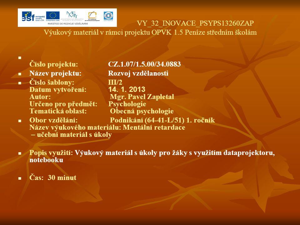 VY_32_INOVACE_PSYPS13260ZAP Výukový materiál v rámci projektu OPVK 1.5 Peníze středním školám Číslo projektu:CZ.1.07/1.5.00/34.0883 Název projektu:Roz