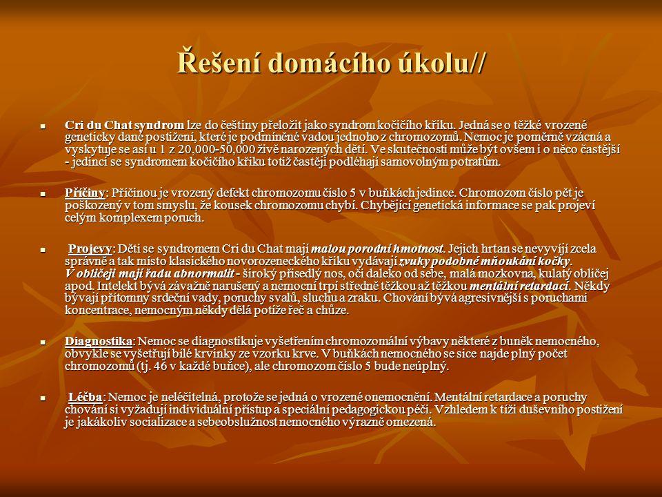 Řešení domácího úkolu// Cri du Chat syndrom lze do češtiny přeložit jako syndrom kočičího křiku. Jedná se o těžké vrozené geneticky dané postižení, kt
