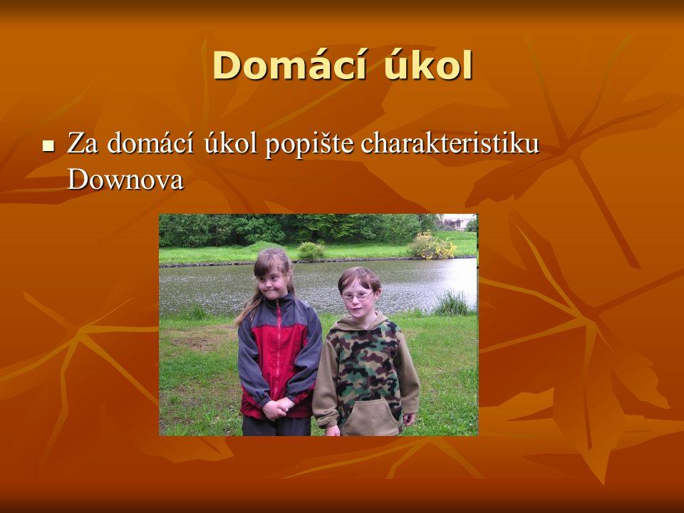 Domácí úkol Za domácí úkol popište charakteristiku Downova Za domácí úkol popište charakteristiku Downova