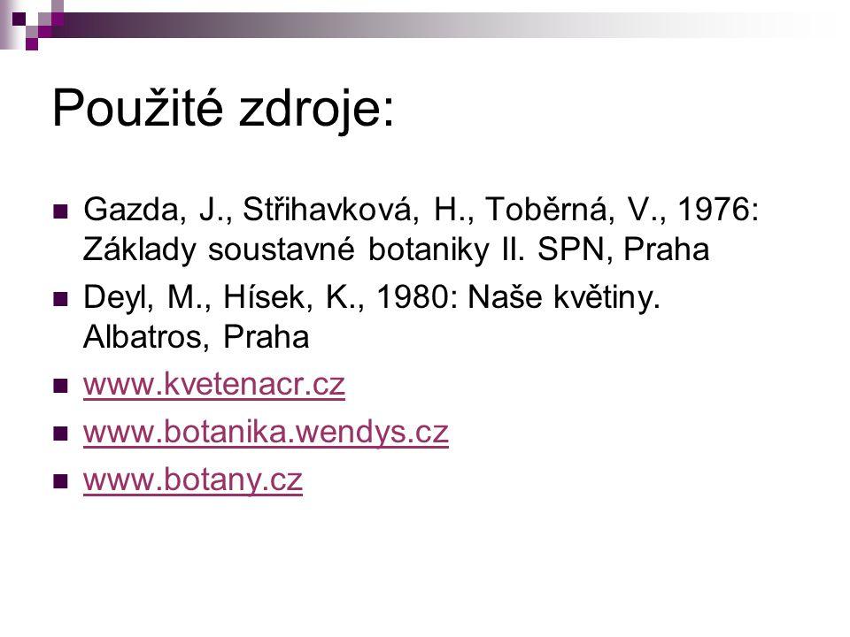 Použité zdroje: Gazda, J., Střihavková, H., Toběrná, V., 1976: Základy soustavné botaniky II. SPN, Praha Deyl, M., Hísek, K., 1980: Naše květiny. Alba