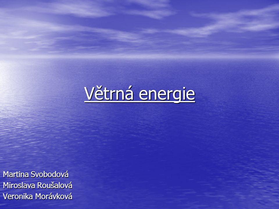 Větrná energie Martina Svobodová Miroslava Roušalová Veronika Morávková