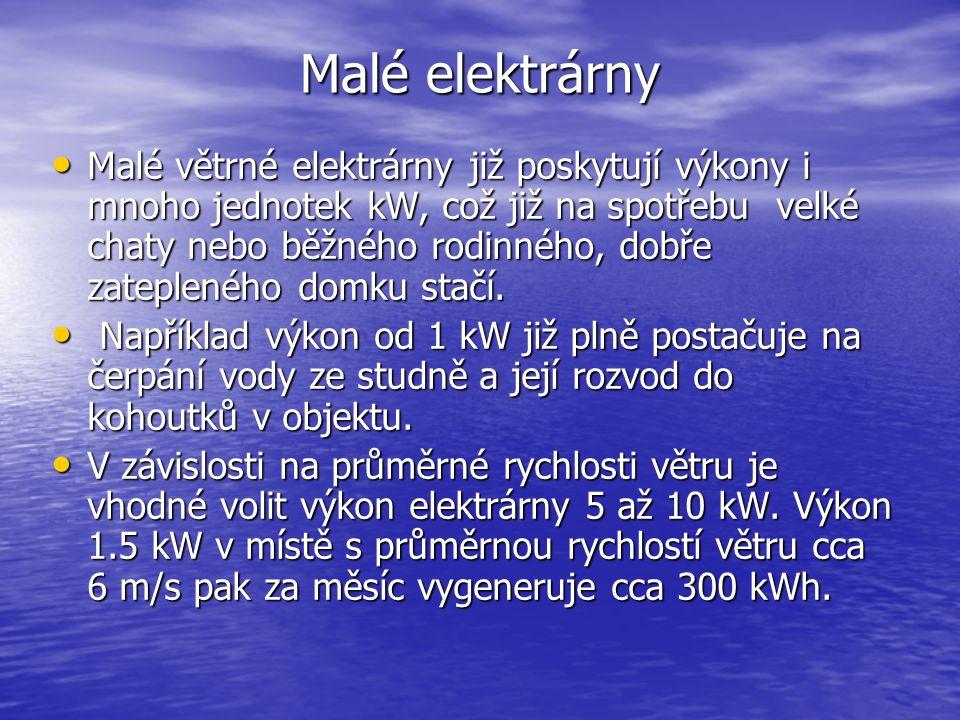 Malé elektrárny Malé větrné elektrárny již poskytují výkony i mnoho jednotek kW, což již na spotřebu velké chaty nebo běžného rodinného, dobře zateple