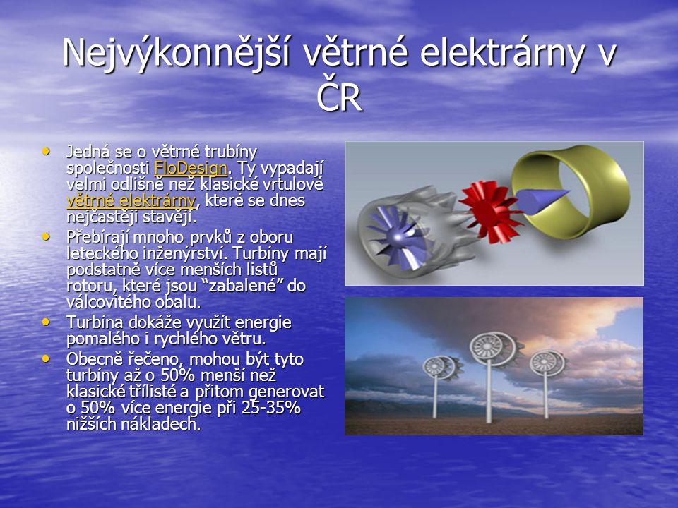 Nejvýkonnější větrné elektrárny v ČR Jedná se o větrné trubíny společnosti FloDesign. Ty vypadají velmi odlišně než klasické vrtulové větrné elektrárn